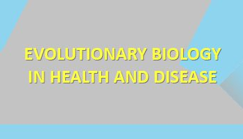 New Course: Evolutionary Biology in Health and Disease (Spring 2020)